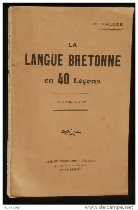 ( Bretagne )  LA LANGUE BRETONNE EN 40 LECONS  F. VALLEE  1940 Saint-Brieuc Editions Armand Prud'homme - Bretagne