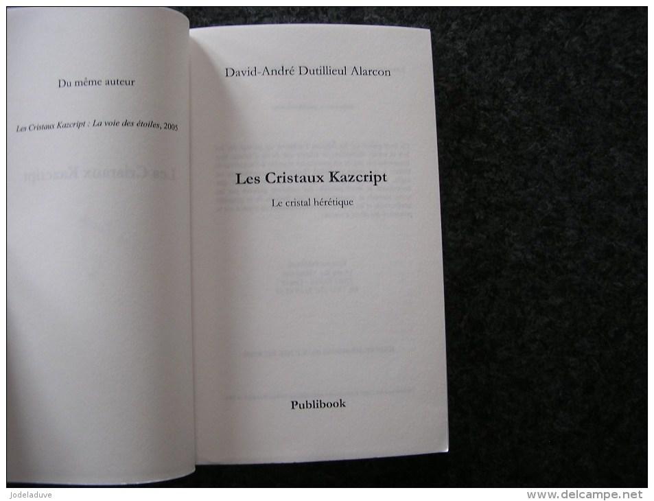 LES CRISTAUX KAZCRIPT Tome 2 Le Cristal Hérétique 2006  D. A. Dutillieul Alarcon SF Science Fiction - Livres, BD, Revues