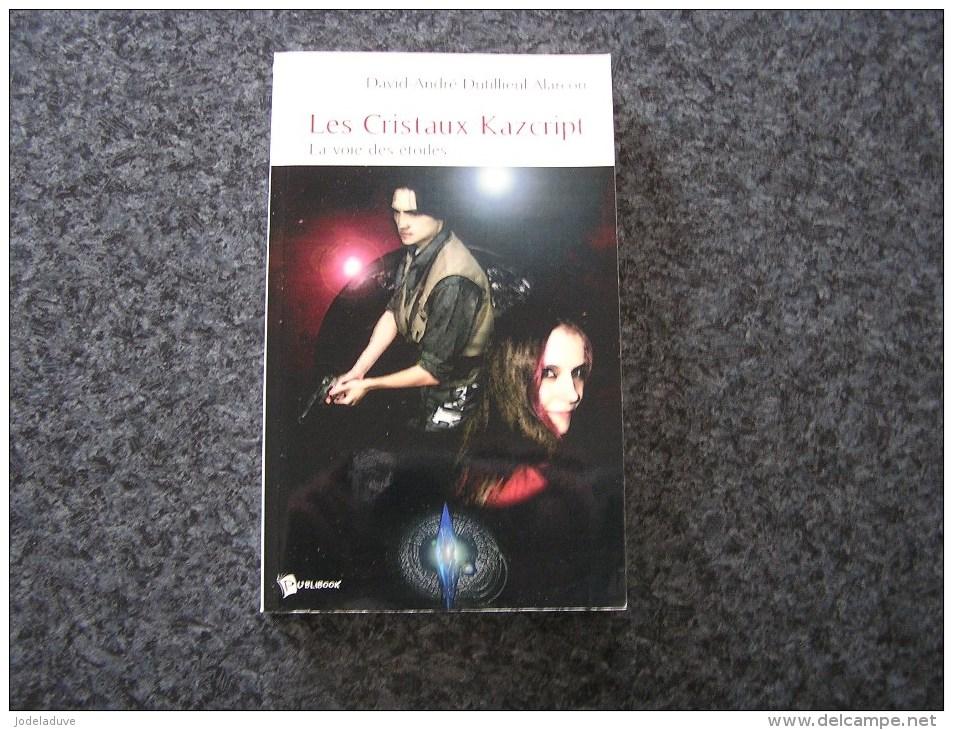 LES CRISTAUX KAZCRIPT Tome 1 La Voie Des Etoiles 2005  D. A. Dutillieul Alarcon SF Science Fiction - Autres