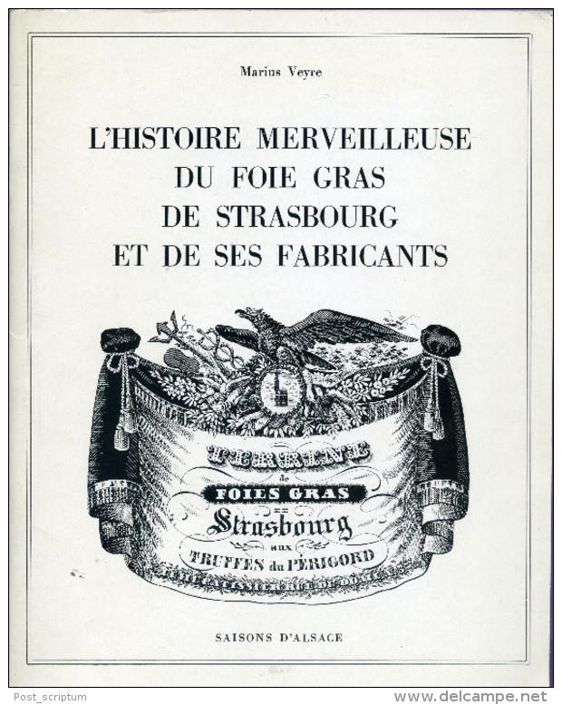 Livre - L´histoire Merveilleuse Du Foie Gras De Strasbourg Et De Ses Fabricants + Le Château De L´ile Jars Par M Veyre - Books, Magazines, Comics