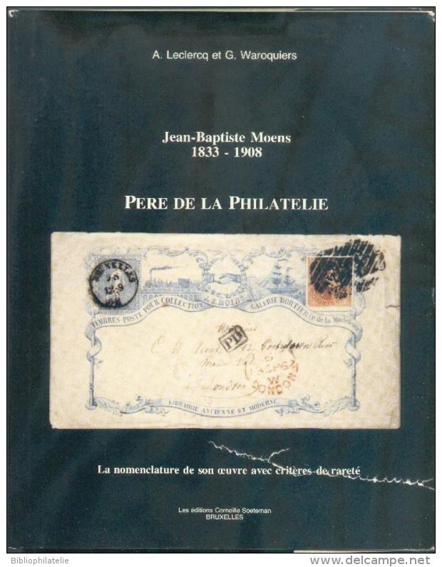 BELGIQUE- G. WAROQUIERS & A. LECLERCQ, Jean-Baptiste MOENS 1833-1908 PERE DE LA PHILATELIE, Ed. C. Soetmean, Bruxelles, - Bibliographien
