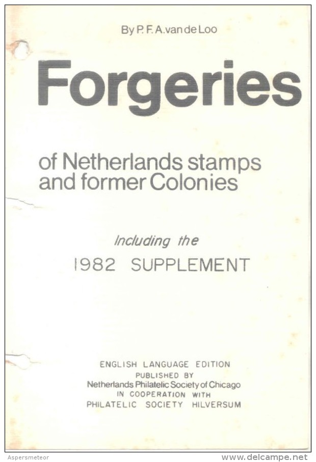 FORGERIES OF NETHERLANDS STAMPS AND FORMER COLONIES BY P.F.A. VAN DE LOO - INCLUDING THE 1982 SUPPLEMENT ENGLISH LANGUAG - Falsos Y Reproducciones