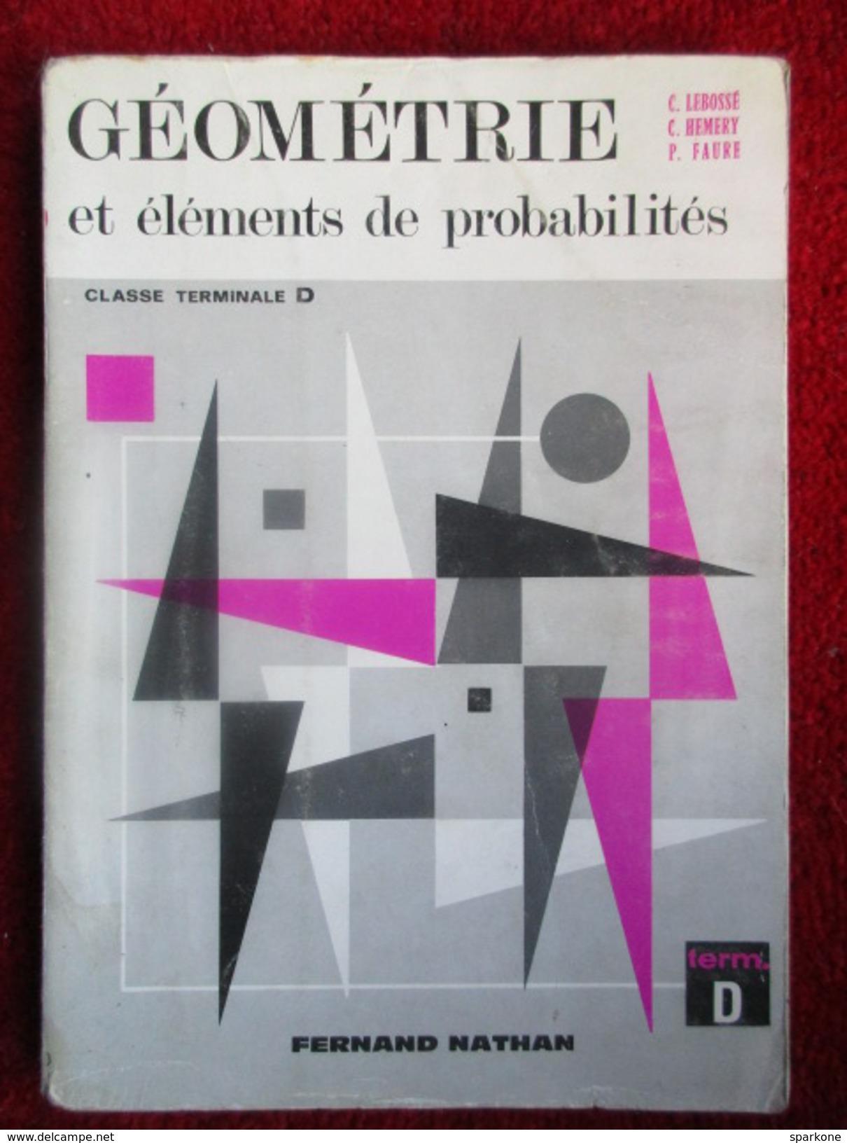 """Géométrie Et éléments De Probabilités """"Terminale""""  (C. Lebossé / C. Hemery / P. Faure) éditions Nathan De 1967 - 12-18 Years Old"""