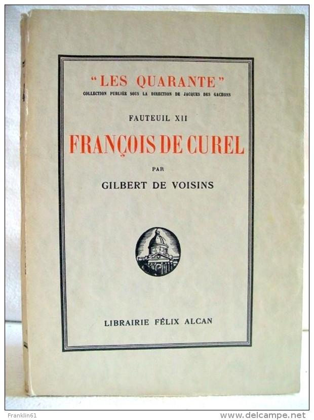 Francois De Curel. Suivi De Pages Inedites Et De L'histoire Du XIIe Fauteuil. - Biographies & Mémoirs