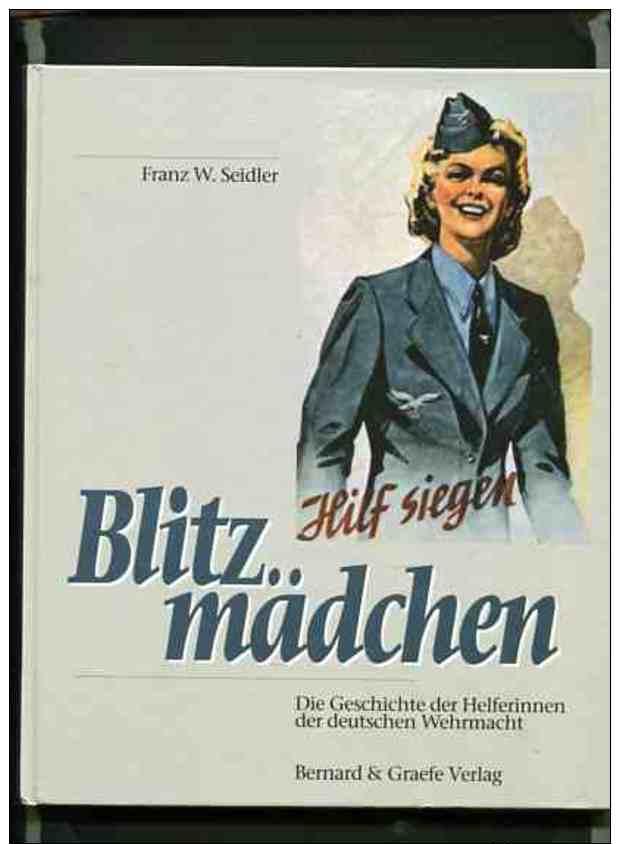 Blitzmädchen - Die Geschichte Der Helferinnen Der Deutschen Wehrmacht Im Zweiten Weltkrieg. - Alte Bücher