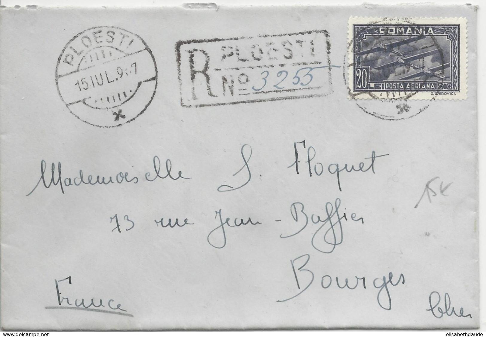 ROUMANIE - 1937 - POSTE AERIENNE - ENVELOPPE RECOMMANDEE De PLOESTI Pour BOURGES (FRANCE) - SEUL SUR LETTRE - Aéreo