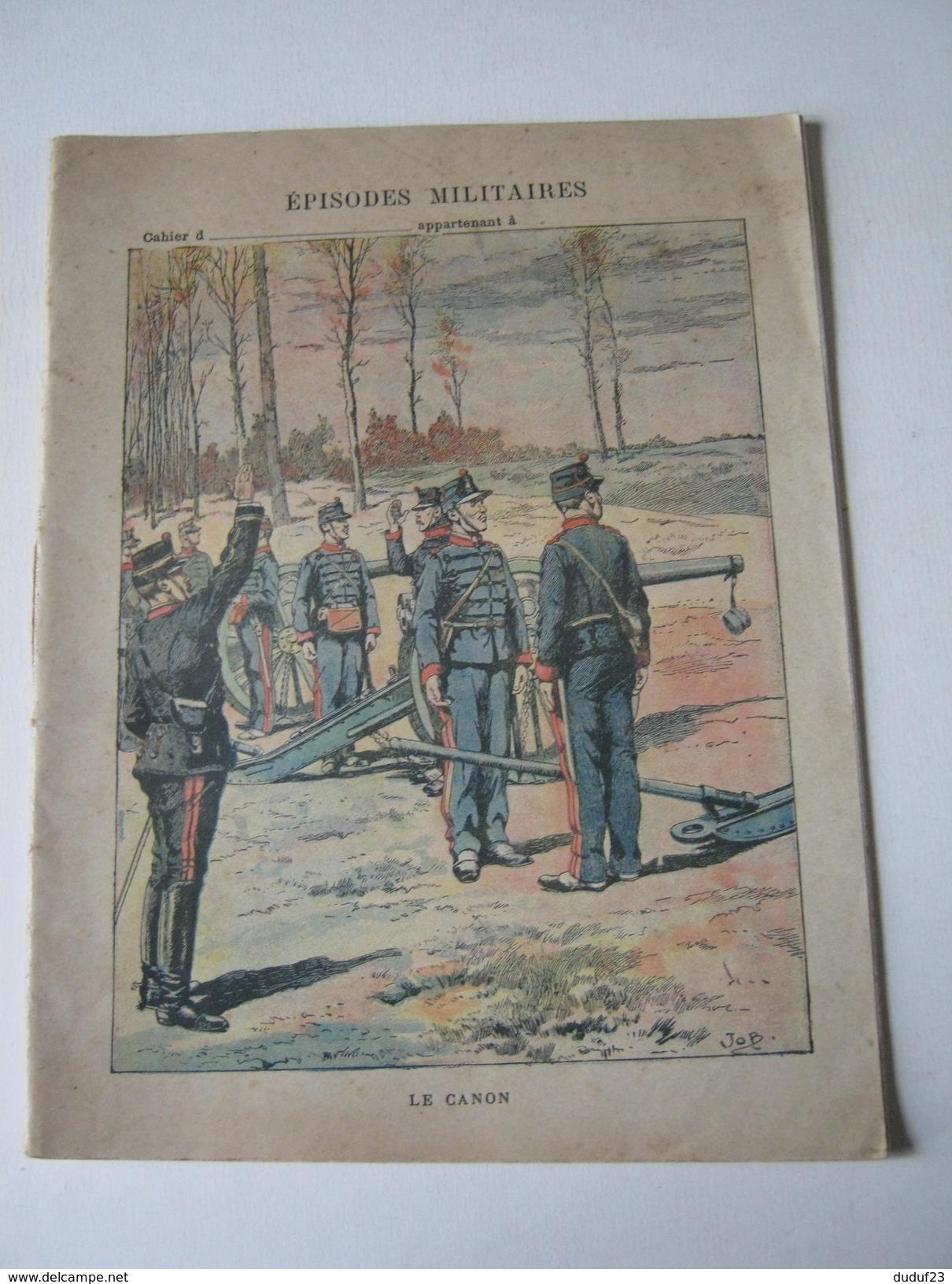 CAHIER ECOLE 1903 ENTIEREMENT ECRIT EPISODES MILITAIRES LE CANON Imp CHARAIRE Dessin  JOB - Kids