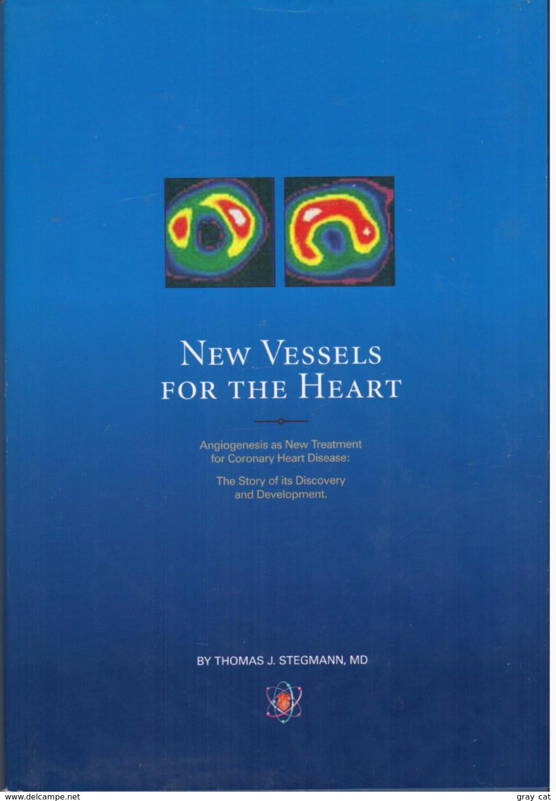 New Vessels For The Heart: Angiogenesis As New Treatment For Coronary Heart By Thomas J. Stegmann (ISBN 9780976558309) - Medical/ Nursing