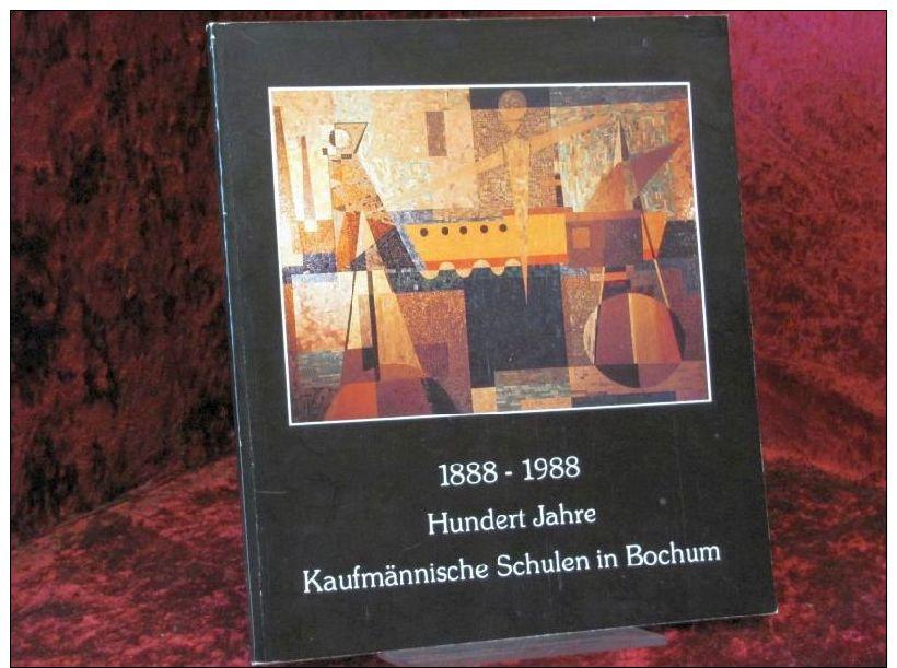 1888 - 1988 Hundert Jahre Kaufmännische Schulen In Bochum : - Libros Antiguos Y De Colección