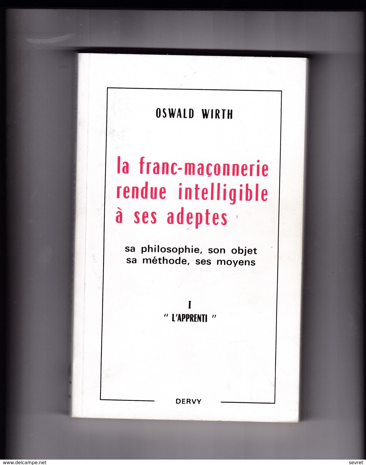 OSWALD  WIRTH - La Franc-Maçonnerie Rendue Intelligible à Ses Adeptes . L'Apprenti  - Ed Dervy - Libri, Riviste, Fumetti