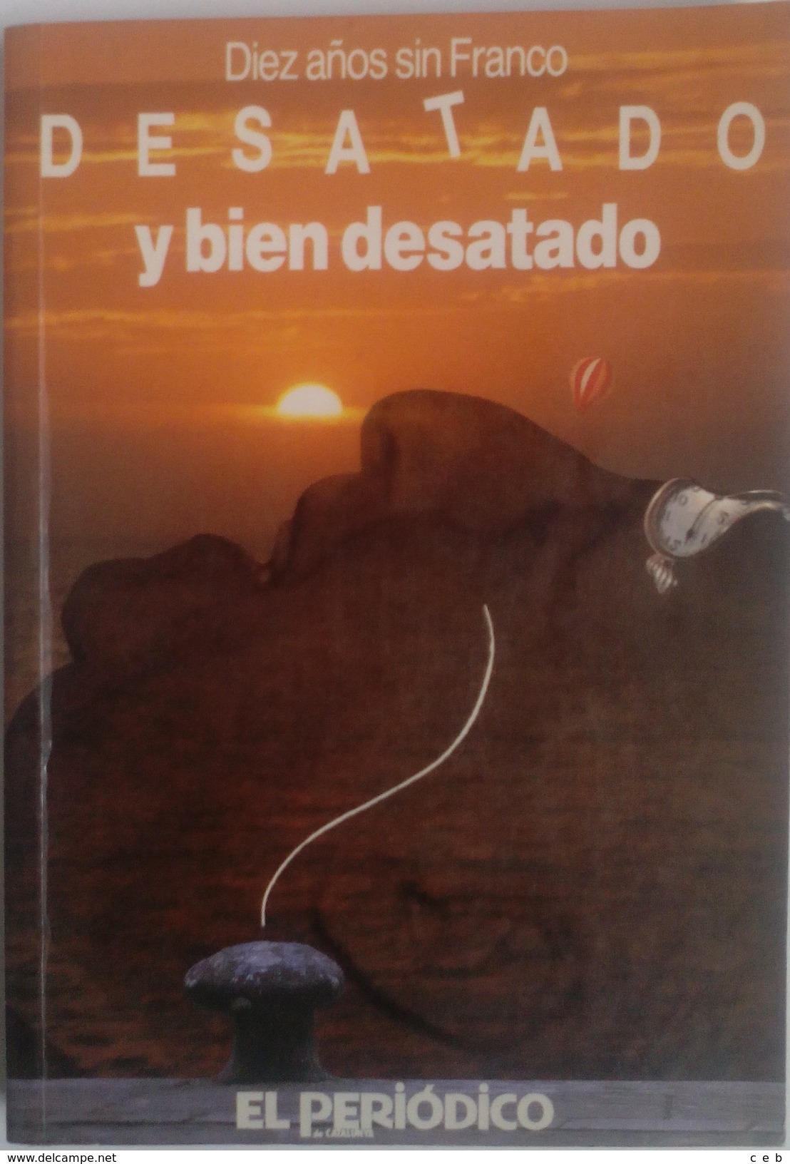Libro: Desatado Y Bien Desatado. Diez Años Sin Franco. Autor: Miguel Angel Garrido Gallardo. 1985. Barcelona, España - Libros
