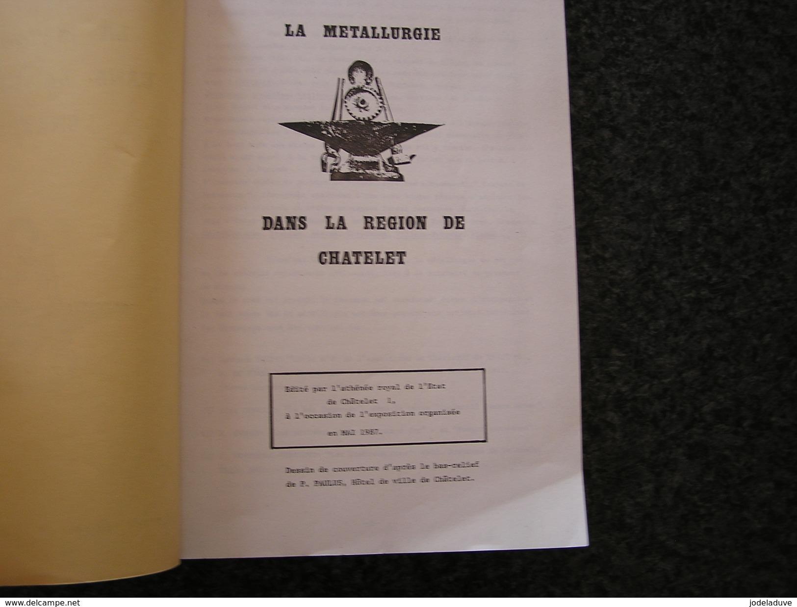 LA METALLURGIE DANS LA REGION DE CHÂTELET Régionalisme Industrie Du Fer Métal Forges Acoz Couillet Gougnies Aiseau Oret - Culture
