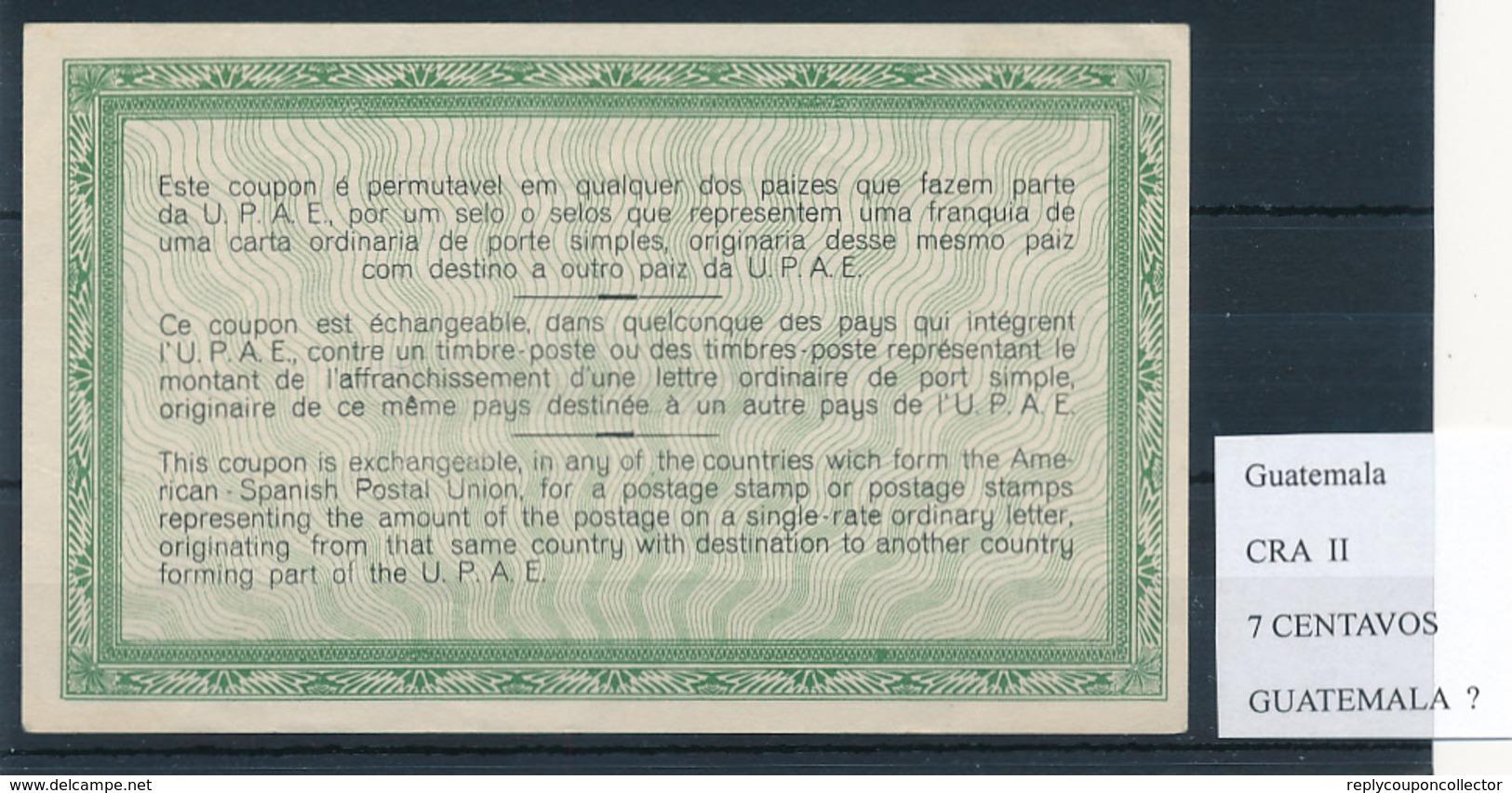 GUATEMALA - Type II  , 7 CENTAVOS  - COUPON-RESPUESTA AMERICOESPANOL , Reply Coupon Reponse , UPAE , PUAS - Guatemala