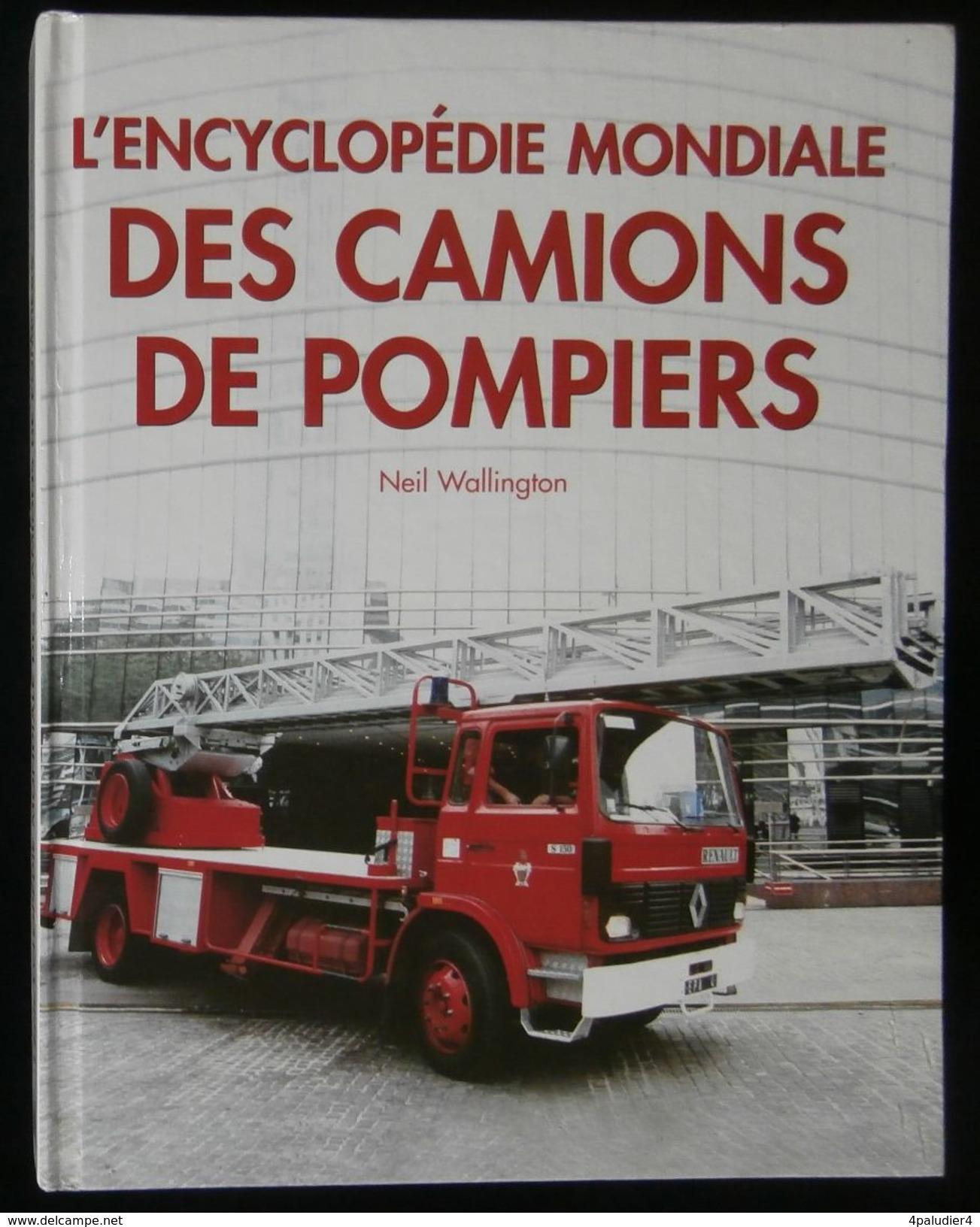 ( Sapeurs-Pompiers ) L'ENCYCLOPEDIE MONDIALE DES CAMIONS DE POMPIERS Neil WALLINGTON 2004 - Auto
