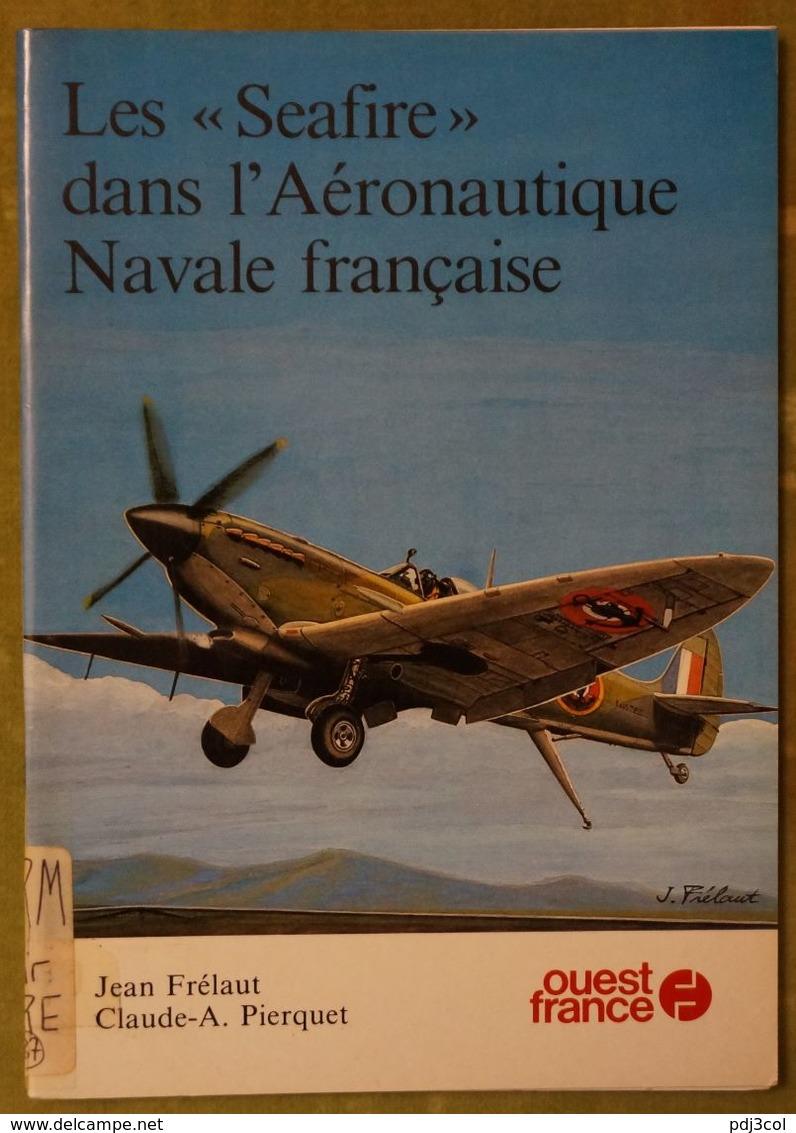 """Les """"Seafire"""" Dans L'Aéronautique Navale Française - Par Jean Frélaut Et Claude-A. Pierquet - Editions Ouest France - Aerei"""