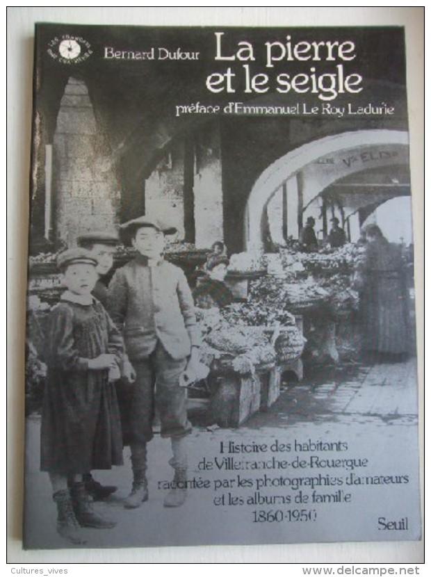 La Pierre Et Le Seigle : Histoire Des Habitants De Villefranche De Rouergue  1860/1950 - Livres, BD, Revues