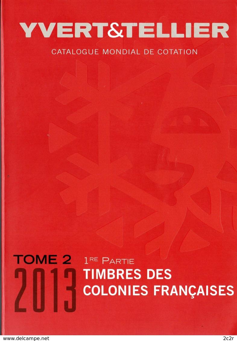 Catalogue Yvert Et Tellier 2013 Tome 2 / 1ere Partie / Timbres Des Colonies Françaises - EXCELLENT ÉTAT - Frankreich
