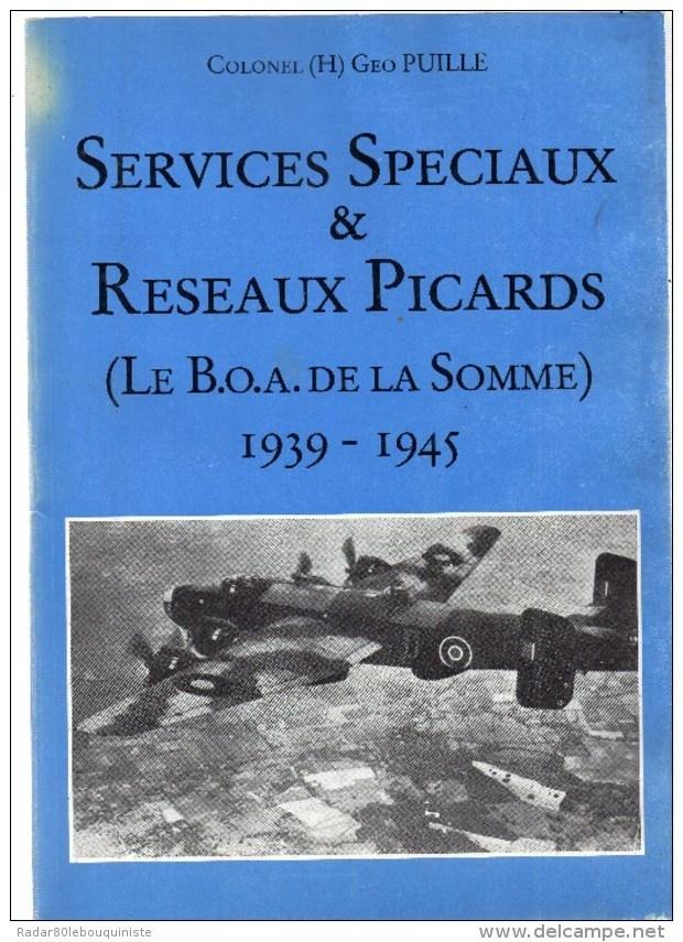 Services Spéciaux & Réseaux Picards (le B.O.A. Dela Somme) 1939-1945.Colonel (H) Geo PUILLE.233 Pages.1996. - Picardie - Nord-Pas-de-Calais