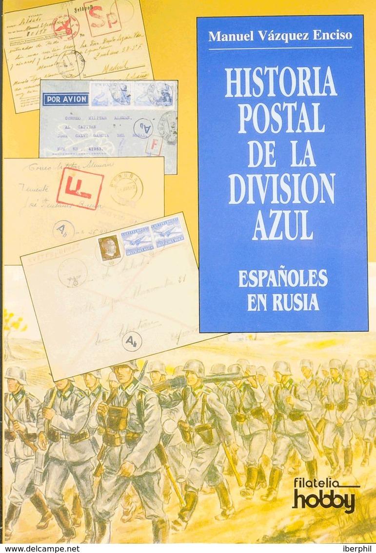 Bibliografía. 1995. HISTORIA POSTAL DE LA DIVISION AZUL. Manuel Vázquez Enciso. Filatelia Hobby. Madrid, 1995. - Spain