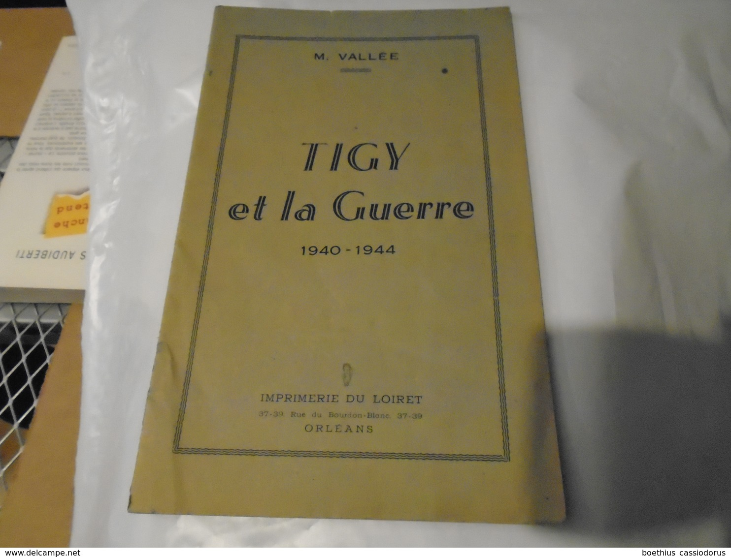 TIGY ET LA GUERRE 1940 - 1944   (NOV 1944)   M. VALLEE  Imprimerie Du Loiret ORLEANS - Centre - Val De Loire