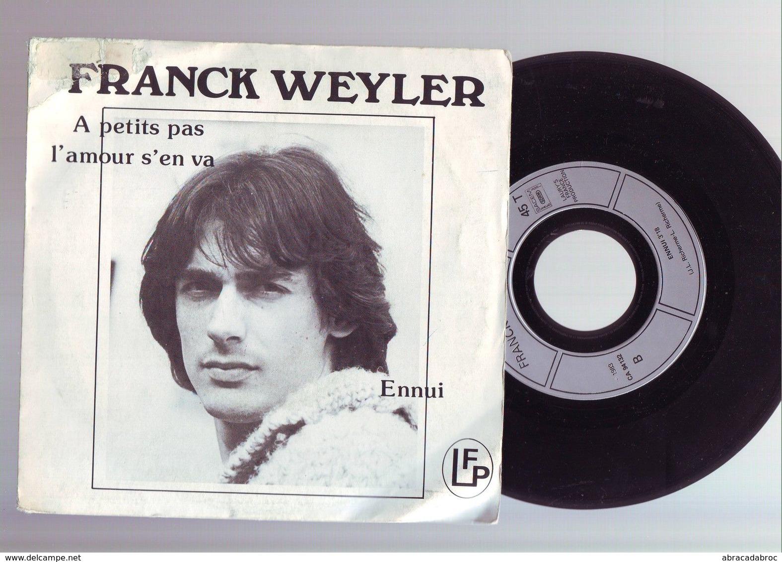 45 Tours Franck Weyler - A Petits Pas L'amour S'en Va / Ennui - Disco, Pop