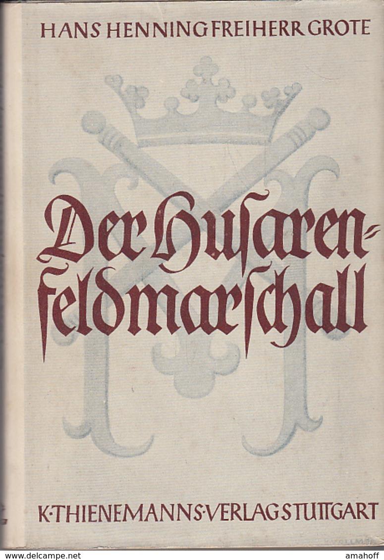 Der Husarenfeldmarschall. Leben Und Schicksal Augusts Von Mackensen. Mit Vielen Aufnahmen - 3. Frühe Neuzeit (vor 1789)