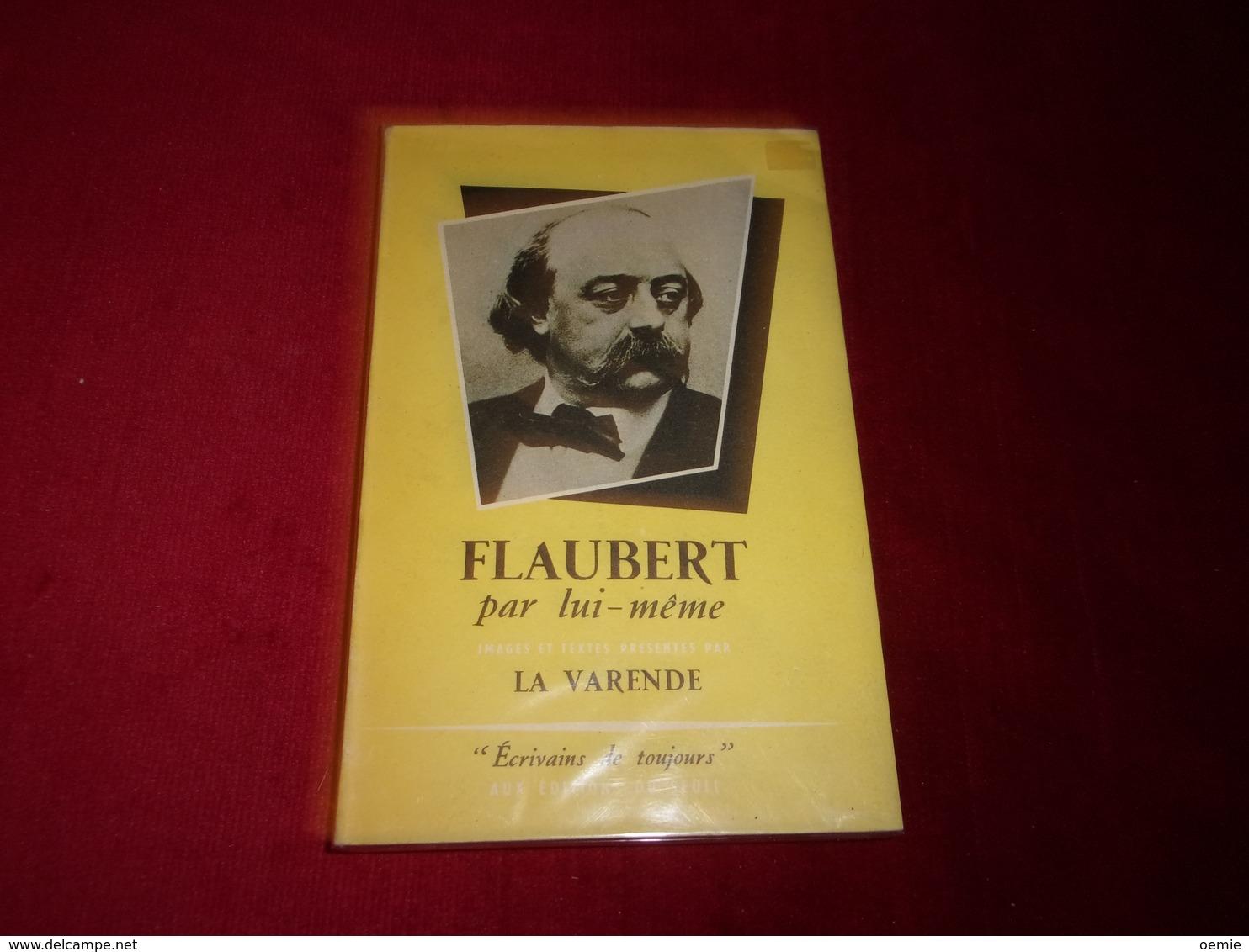 ECRIVAINS DE TOUJOURS  AUX EDITIONS  DU  SEUIL °°  FLAUBERT  PAR LUI MEME / LA VARENDE - Biographien