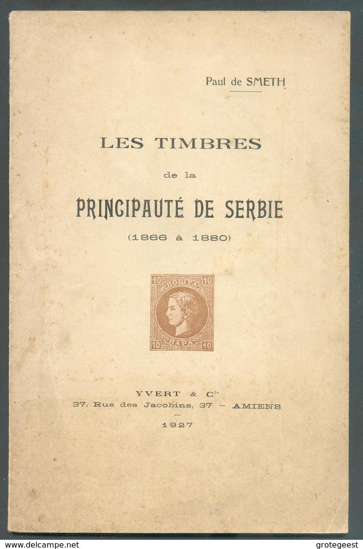 Paul De SMETH - Les Timbres De La Principauté De SERBIE (1866 à 1880), Ed. Yvert Et Tellier, AMiens, 1927, 54 Pp. 13185 - Filatelie En Postgeschiedenis