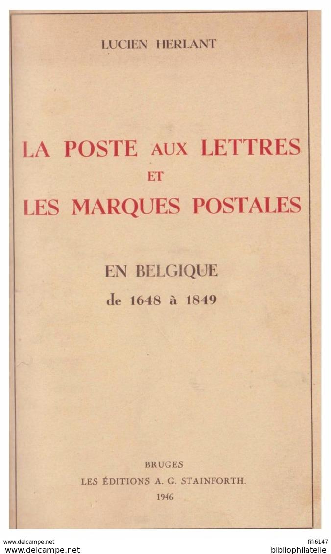 BELGIQUE L. HERLANT La Poste Aux Lettres Et Les Marques Postales De 1648 à 1849, Bruges, Ed. Tainforth 1946, Poid 425 Gr - Préphilatélie