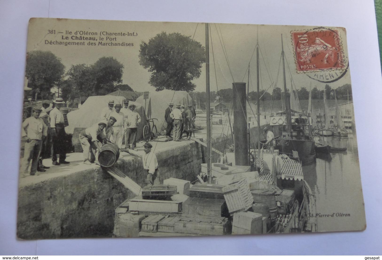 OLERON - LE CHATEAU - Déchargement Des Marchandises  DUPUY N°381 écrite Et Timbrée 1910 - Ile D'Oléron
