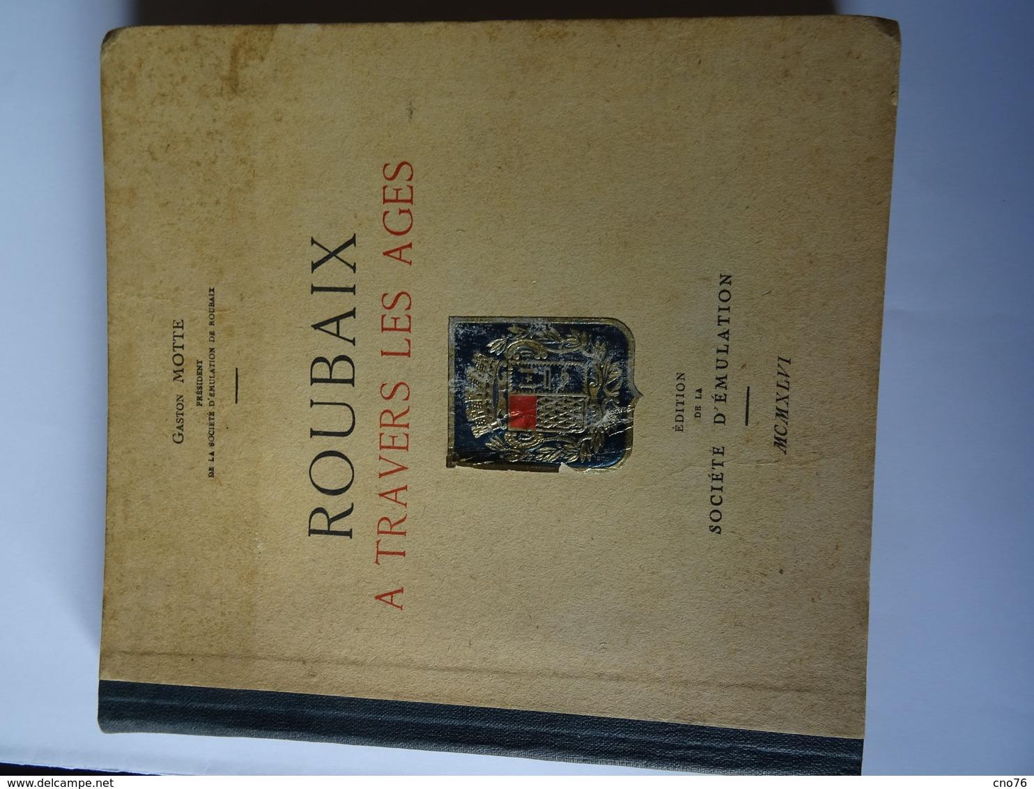 """Roubaix à Travers Les Ages """"Gaston Motte"""" Livre édité En 1946 - Autres Collections"""