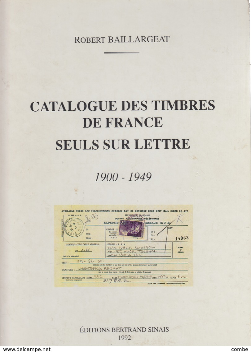 CATALOGUE DES TIMBRES DE FRANCE SEULS SUR LETTRE. ROBERT BAILLARGEAT. 1900-1949. EDITIONS BERTRAND SINAIS 1992 311 Pages - Frankrijk