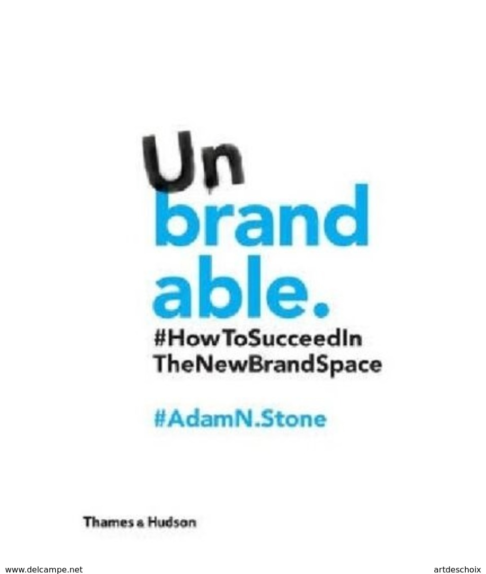 Unbrandable : How To Succeed In The New Brand Space - Livres, BD, Revues