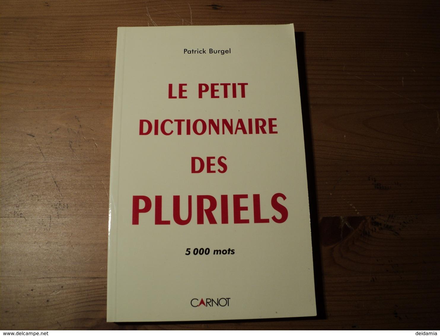 LE PETIT DICTIONNAIRE DES PLURIELS. 2005. PATRICK BURGEL. DEDICACE DE L AUTEUR 5000 MOTS. CARNOT. - Culture
