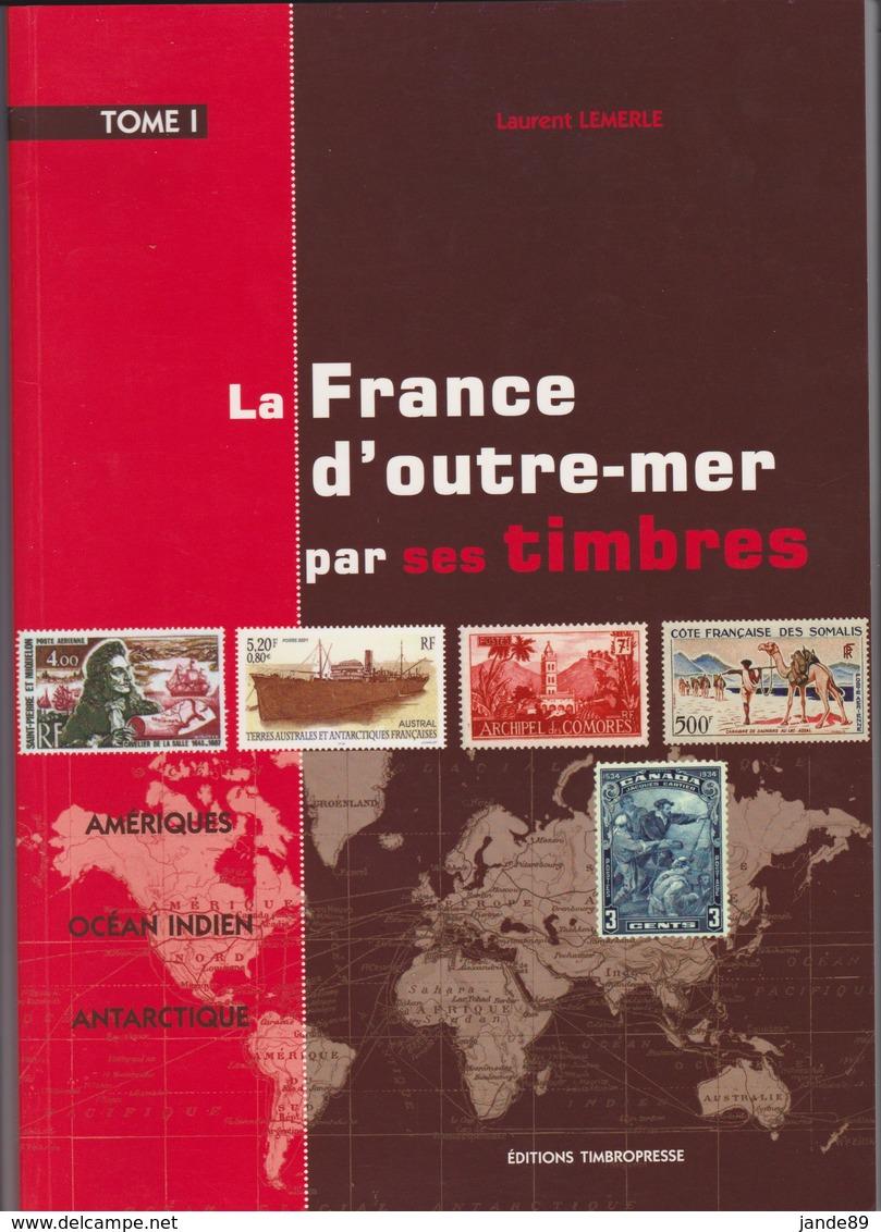 La France D'Outre-Mer Par Ses Timbres - Laurent LEMERLE - Editions TIMBROPRESSE - Autres Livres