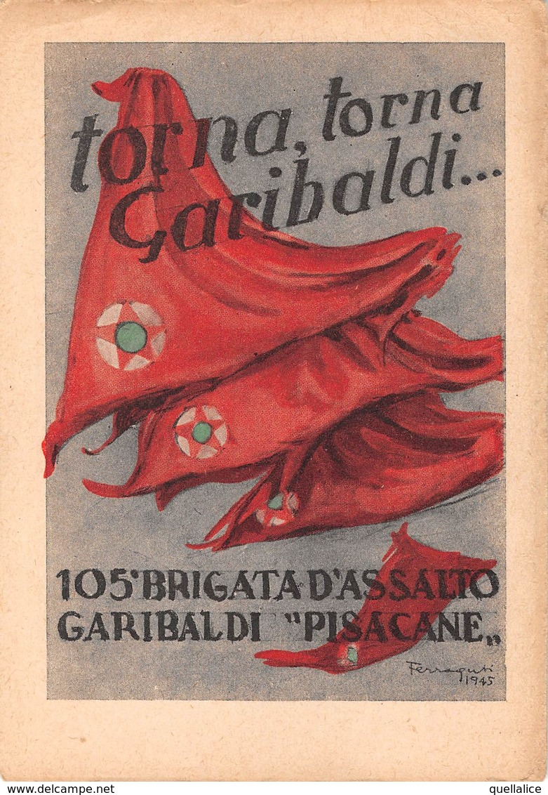"0914 ""105° BRIGATA D'ASSALTO GARIBALDI - PISACANE - TORNA TORNA GARIBALDI - ILLUSTRATORE FERRAGUTI 1945"" CART NON SPED - Personnages"