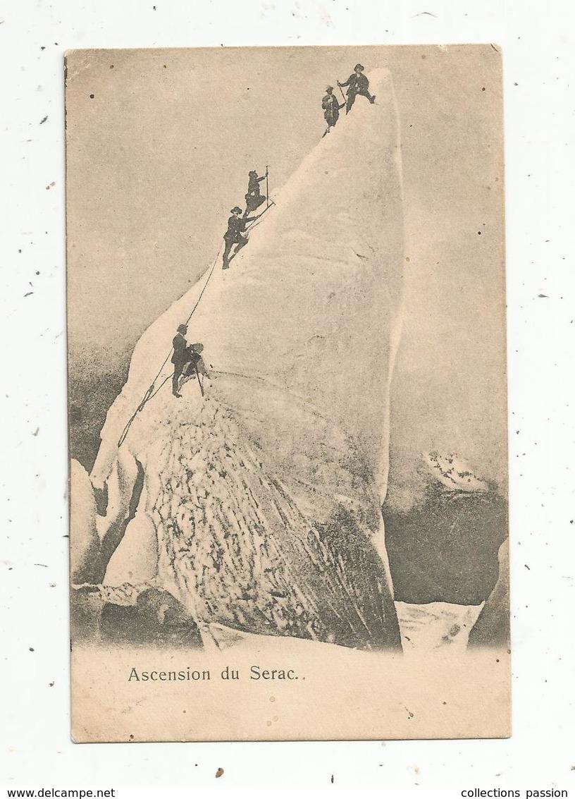 Cp, Sports , ALPINISME , Ascension Du SERAC ,ed. à La Reine Des Cartes Postales , Voyagée 1905 - Alpinisme