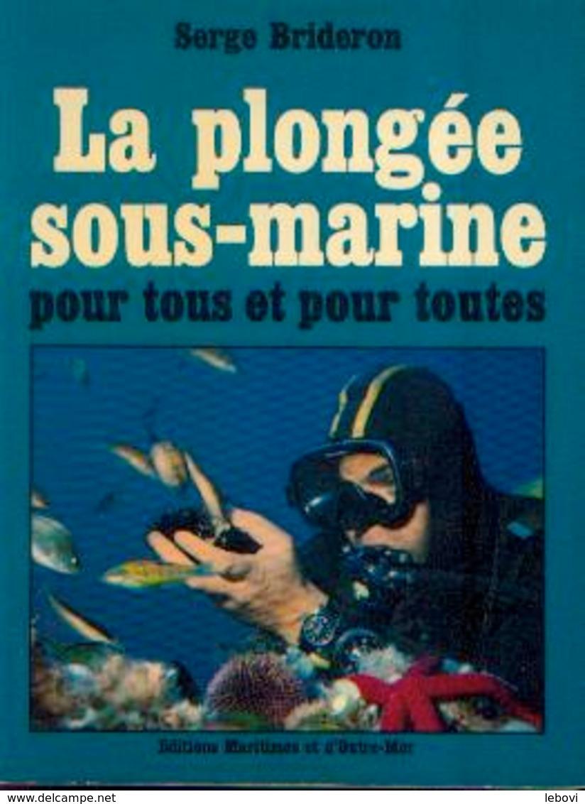 « La Plongée Sous-marine Pour Tous Et Pour Toutes » BRIDERON, S. – Ed. Maritimes Et D'Outre-mer, Paris - Plongée