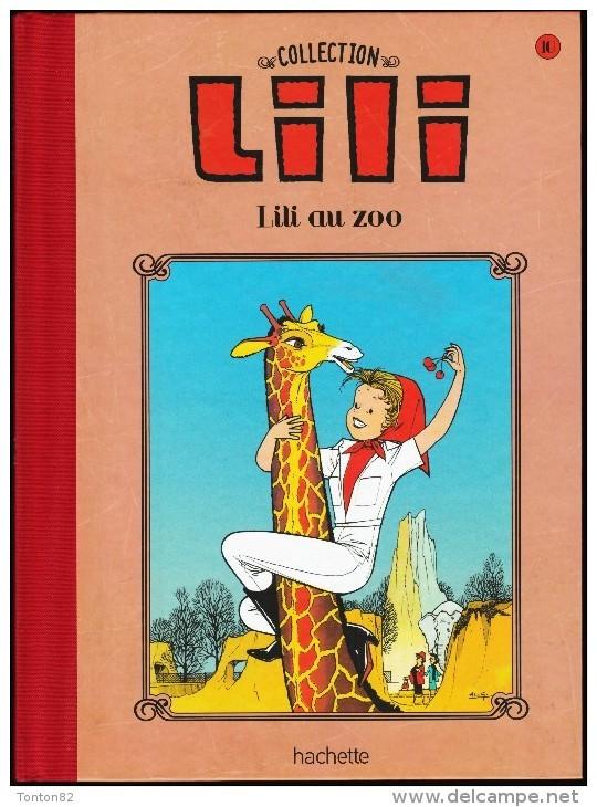 La Collection LILI - N° 10 - LILI Au ZOO - Hachette - ( 2015 ) . - Lili L'Espiègle