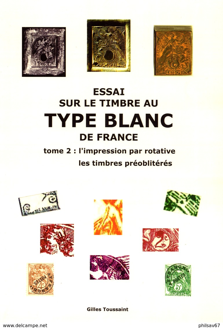 Essai Sur Le Timbre Au Type Blanc De France ( Tome 2 : L'impression Par Rotative Et Les Préoblitérés ) Par G. Toussaint - 1900-29 Blanc