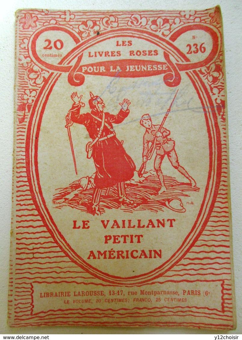 LES LIVRES ROSES POUR LA JEUNESSE N° 236 LE VAILLANT PETIT AMERICAIN  LIBRAIRIE LAROUSSE GUERRE 14 18 - Français