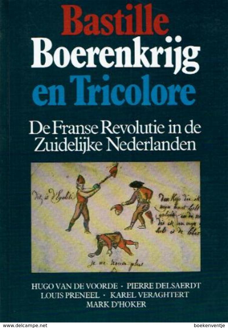 Bastille Boerenkrijg En Tricolore - De Franse Revolutie In De Zuidelijke Nederlanden - Otros