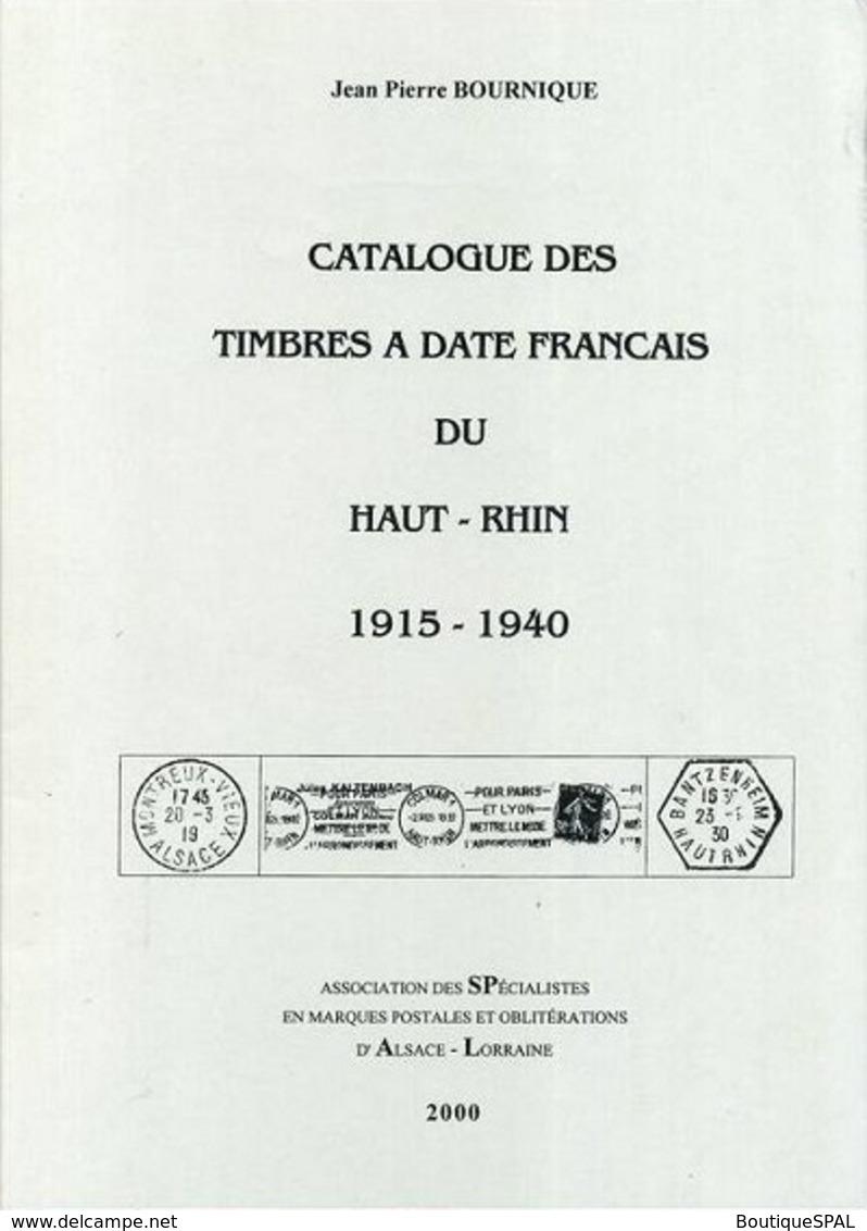Catalogue Des Timbres à Date Français Du Haut - Rhin 1915 1940, JP Bournique, SPAL 2000 - Alsace Elsass Lothringen - France