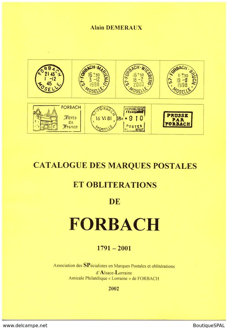 Catalogue Des Marques Postales Et Oblitérations De FORBACH 1791 - 2001 - A Demeraux - SPAL 2002 - Lorraine Lothringen - France