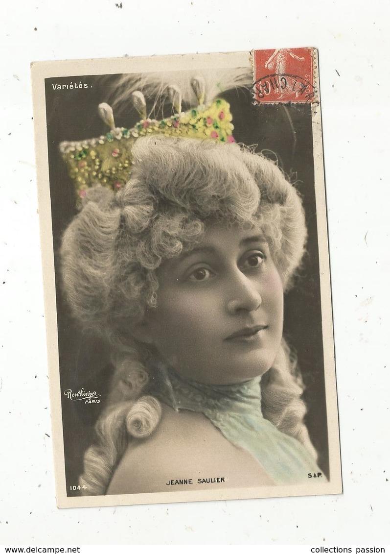 Cp, Spectacle , Artistes , JEANNE SAULIER ,  Voyagée 1907 - Artisti