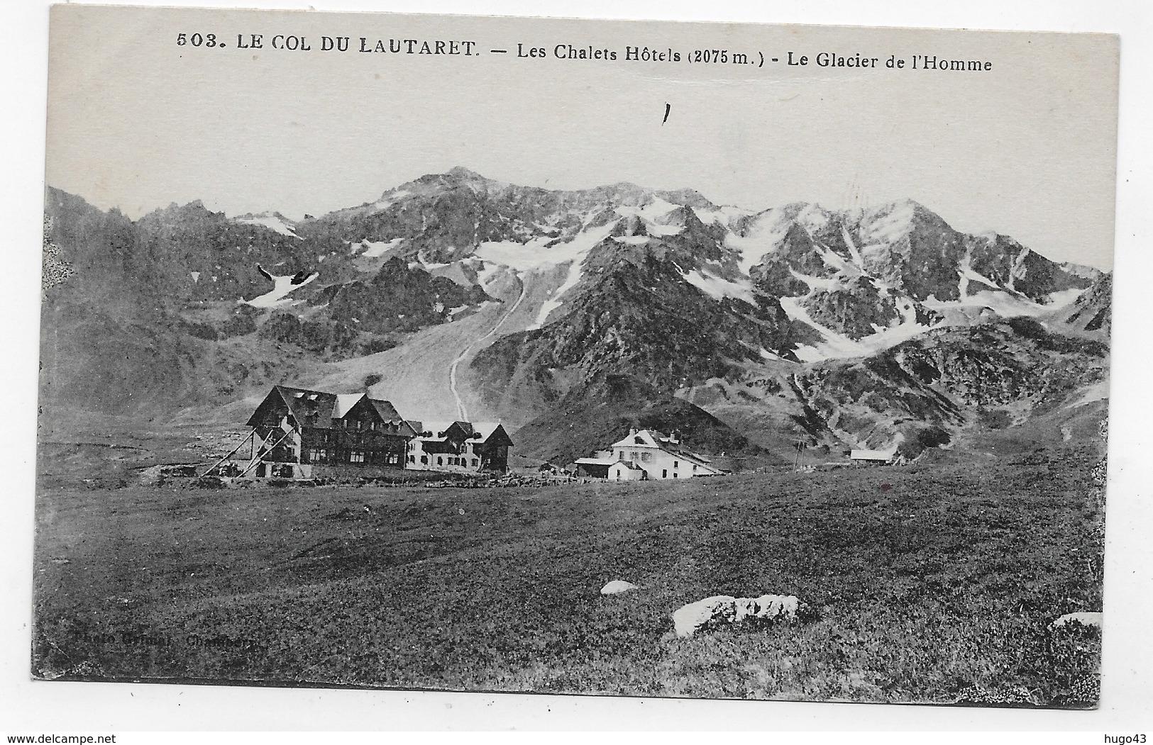 LE COL DU LAUTARET - N° 503 - LES CHALETS HOTELS - LE GLACIER DE L' HOMME - PLI EN HAUT - CPA NON VOYAGEE - France