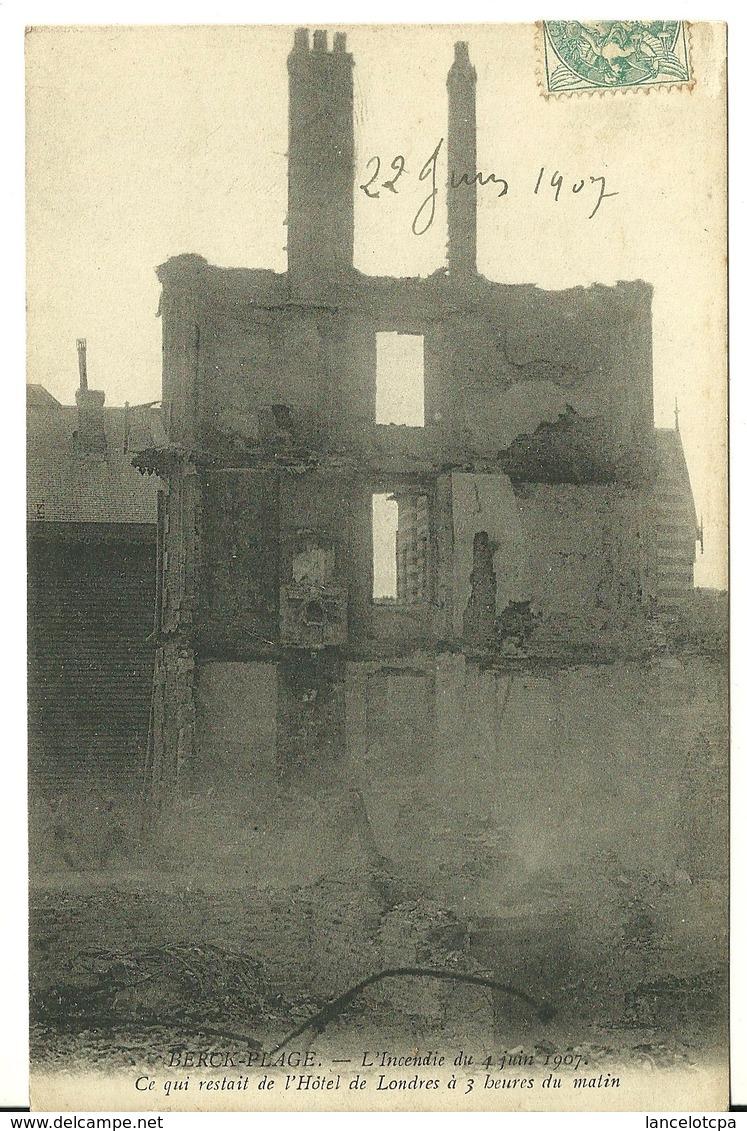 62 - BERCK PLAGE / L'INCENDIE Du 4 JUIN 1907 - CE QUI RESTE DE L'HOTEL DE LONDRES - Berck