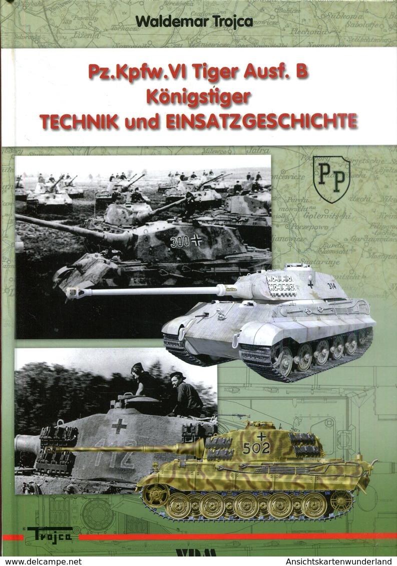 Pz. Kpfw. VI Tiger Ausf. B Königstiger - Technik Und Einsatzgeschichte. Trojca, Waldemar - Bücher