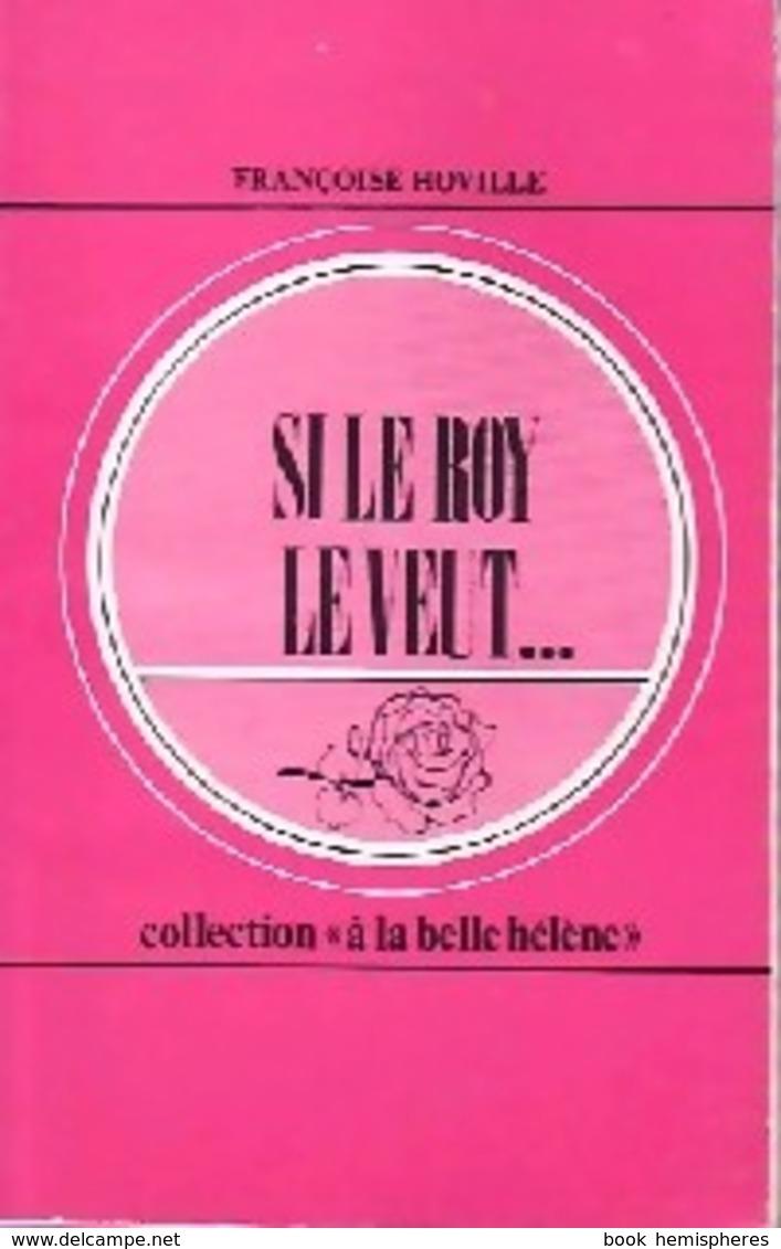 Si Le Roy Le Veut... De Françoise Hoville (1974) - Livres, BD, Revues