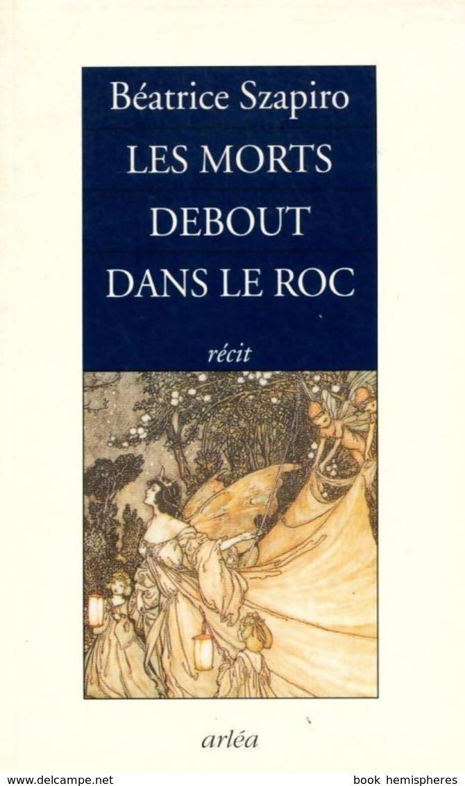 Les Morts Debout Dans Le Roc De Béatrice Szapiro (2007) - Libri, Riviste, Fumetti
